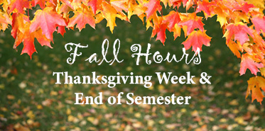 Hours: Thanksgiving Week and End of Semester